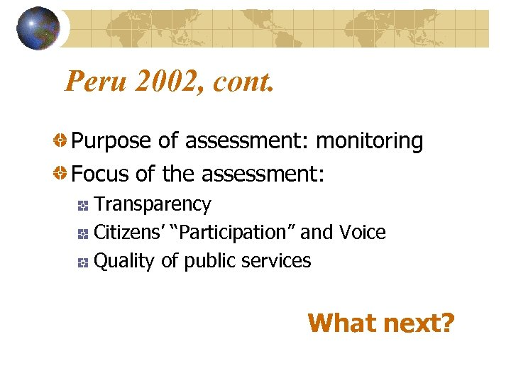 """Peru 2002, cont. Purpose of assessment: monitoring Focus of the assessment: Transparency Citizens' """"Participation"""""""
