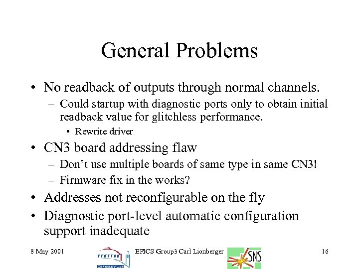 General Problems • No readback of outputs through normal channels. – Could startup with