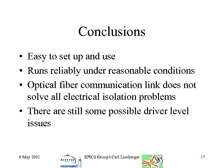 Conclusions • Easy to set up and use • Runs reliably under reasonable conditions