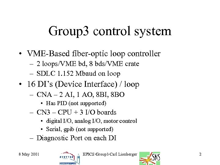Group 3 control system • VME-Based fiber-optic loop controller – 2 loops/VME bd, 8