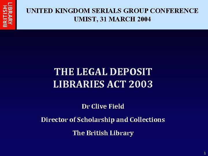 UNITED KINGDOM SERIALS GROUP CONFERENCE UMIST, 31 MARCH 2004 THE LEGAL DEPOSIT LIBRARIES ACT