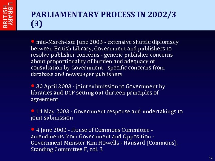 PARLIAMENTARY PROCESS IN 2002/3 (3) • mid-March-late June 2003 - extensive shuttle diplomacy between