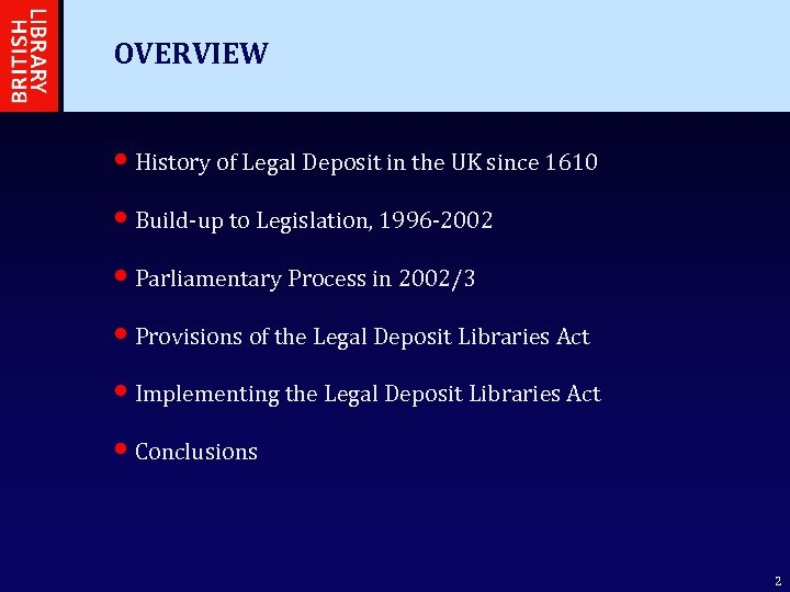 OVERVIEW • History of Legal Deposit in the UK since 1610 • Build-up to