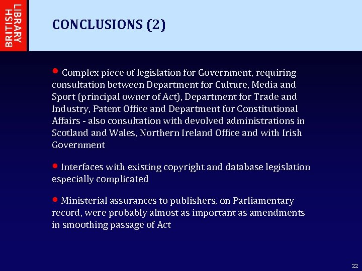CONCLUSIONS (2) • Complex piece of legislation for Government, requiring consultation between Department for