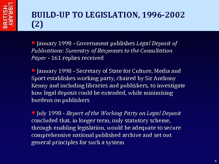 BUILD-UP TO LEGISLATION, 1996 -2002 (2) • January 1998 - Government publishes Legal Deposit