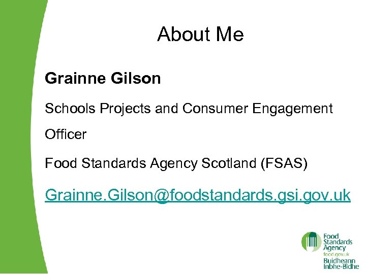 About Me Grainne Gilson Schools Projects and Consumer Engagement Officer Food Standards Agency Scotland