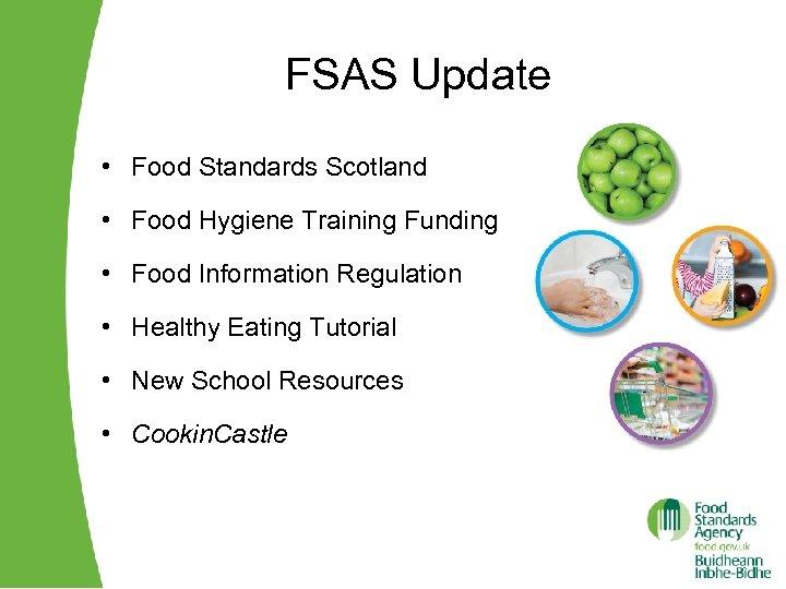FSAS Update • Food Standards Scotland • Food Hygiene Training Funding • Food Information