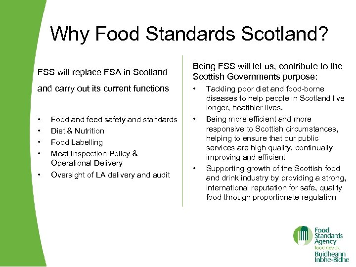 Why Food Standards Scotland? FSS will replace FSA in Scotland Being FSS will let