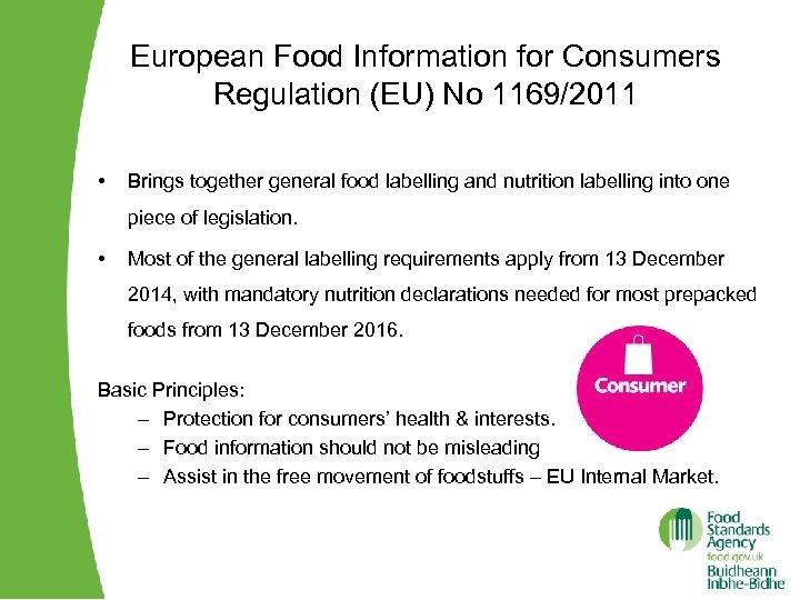 European Food Information for Consumers Regulation (EU) No 1169/2011 • Brings together general food