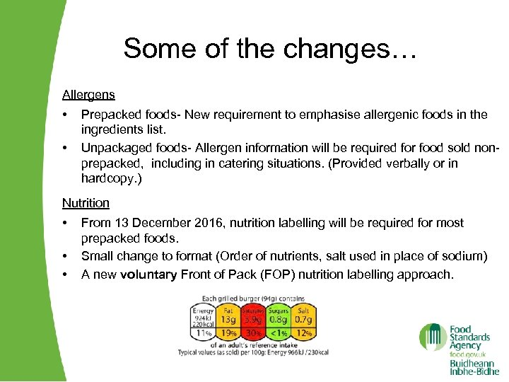 Some of the changes… Allergens • • Prepacked foods- New requirement to emphasise allergenic
