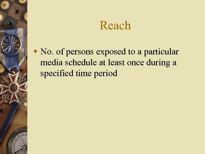 Reach w No. of persons exposed to a particular media schedule at least once