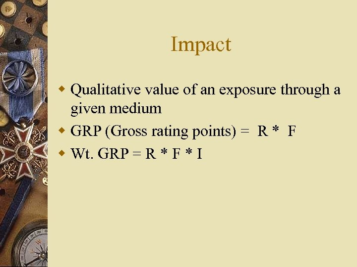 Impact w Qualitative value of an exposure through a given medium w GRP (Gross