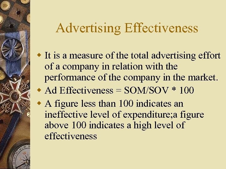 Advertising Effectiveness w It is a measure of the total advertising effort of a