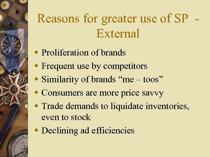 Reasons for greater use of SP External w Proliferation of brands w Frequent use