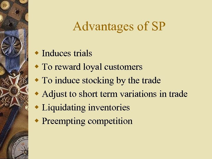 Advantages of SP w Induces trials w To reward loyal customers w To induce