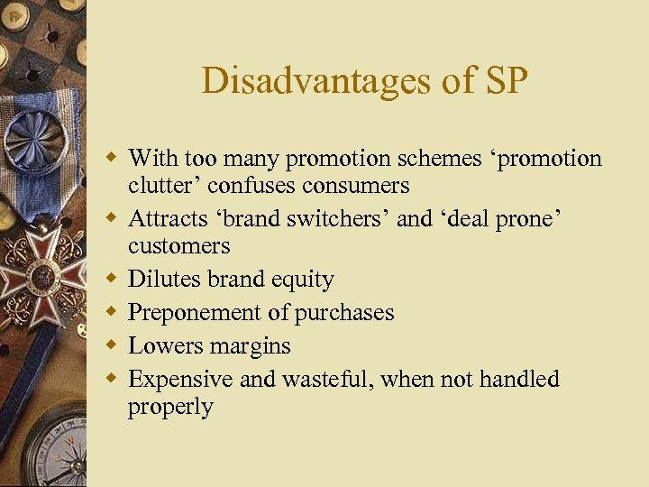 Disadvantages of SP w With too many promotion schemes 'promotion clutter' confuses consumers w