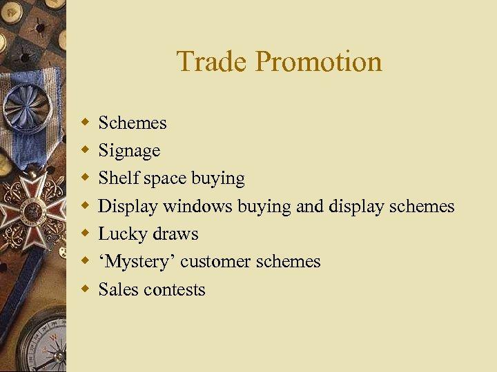 Trade Promotion w w w w Schemes Signage Shelf space buying Display windows buying