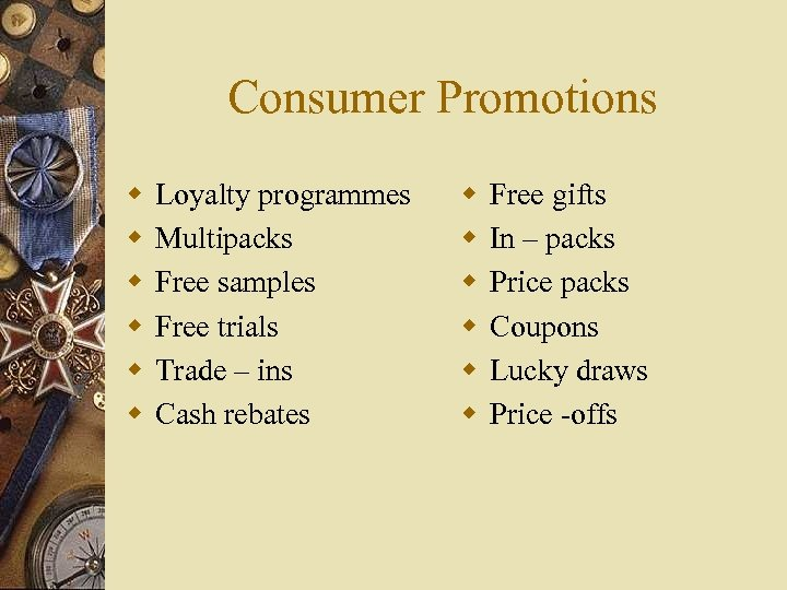 Consumer Promotions w w w Loyalty programmes Multipacks Free samples Free trials Trade –