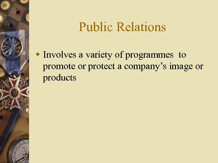 Public Relations w Involves a variety of programmes to promote or protect a company's