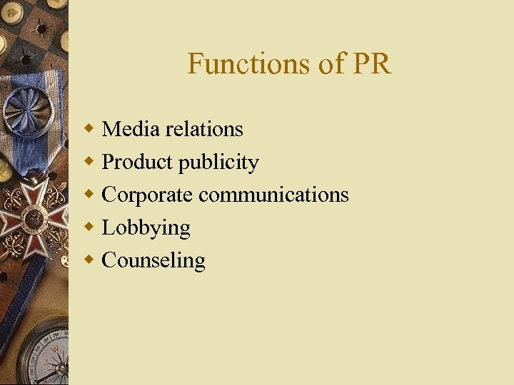 Functions of PR w Media relations w Product publicity w Corporate communications w Lobbying