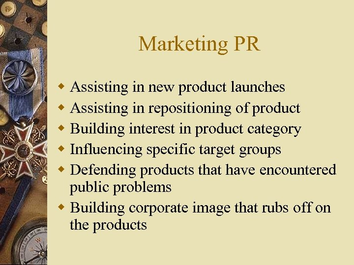 Marketing PR w Assisting in new product launches w Assisting in repositioning of product