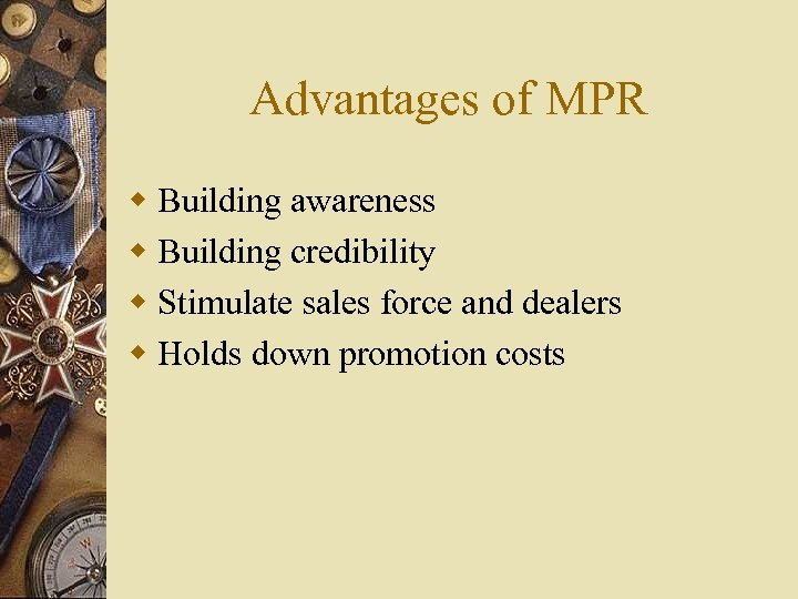 Advantages of MPR w Building awareness w Building credibility w Stimulate sales force and