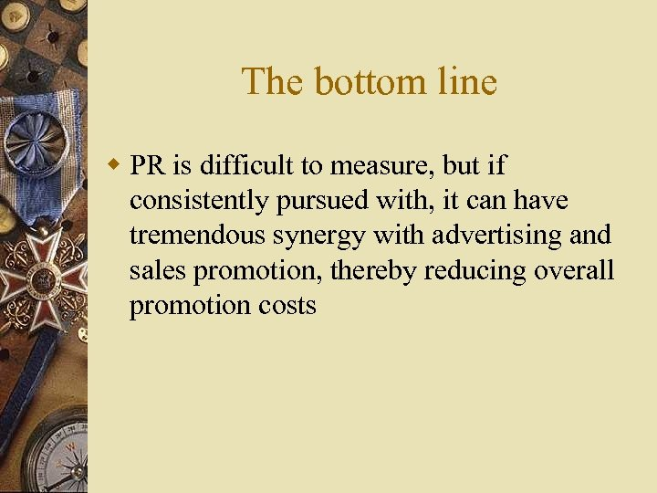The bottom line w PR is difficult to measure, but if consistently pursued with,