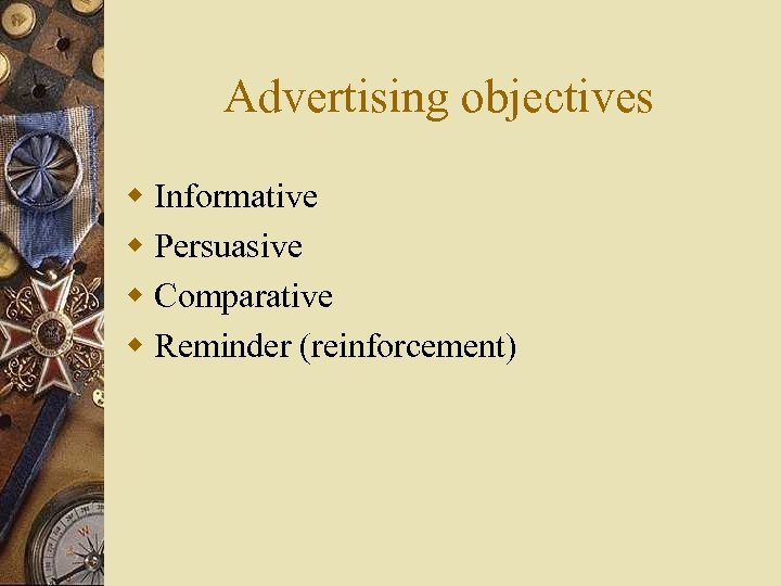 Advertising objectives w Informative w Persuasive w Comparative w Reminder (reinforcement)