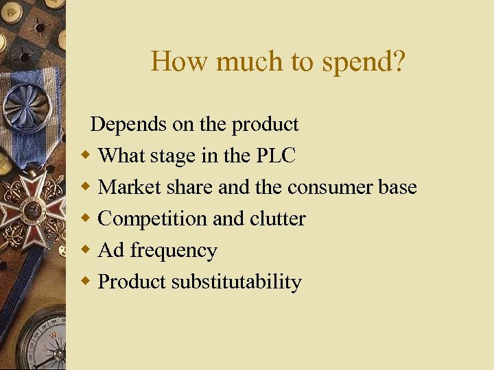 How much to spend? Depends on the product w What stage in the PLC