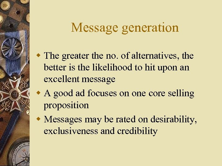 Message generation w The greater the no. of alternatives, the better is the likelihood