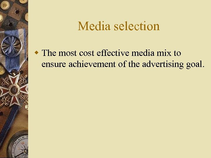 Media selection w The most cost effective media mix to ensure achievement of the