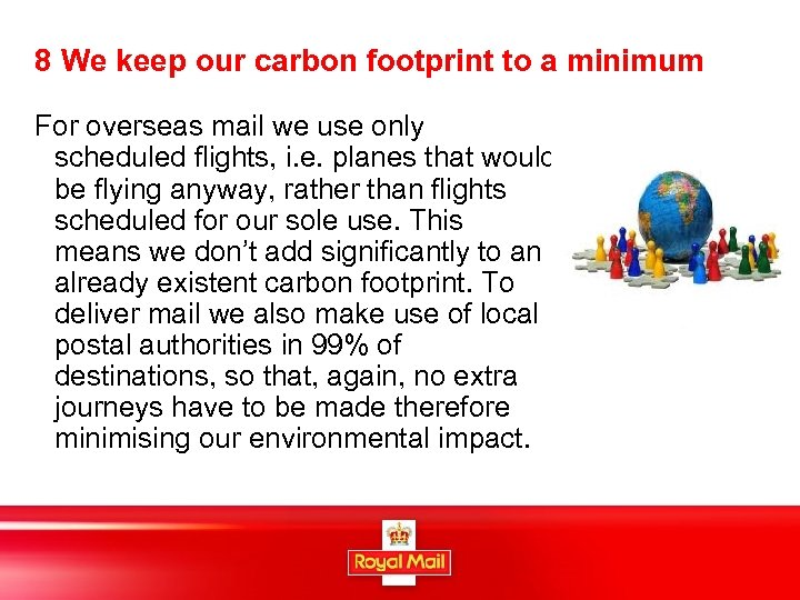 8 We keep our carbon footprint to a minimum For overseas mail we use