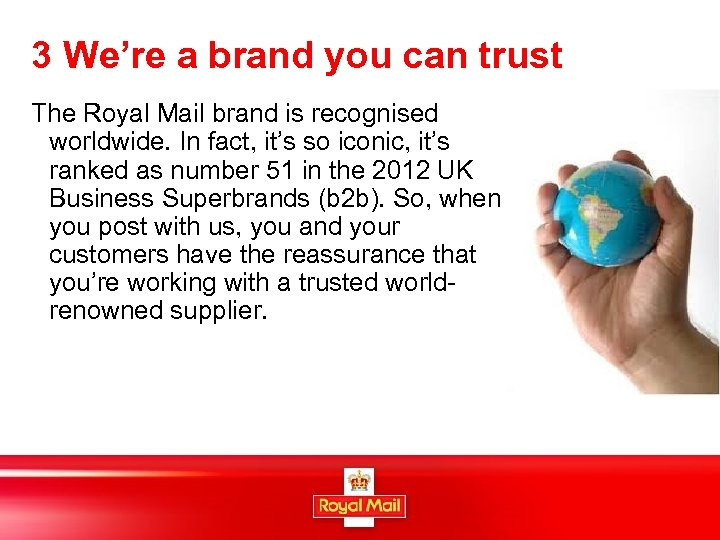 3 We're a brand you can trust The Royal Mail brand is recognised worldwide.