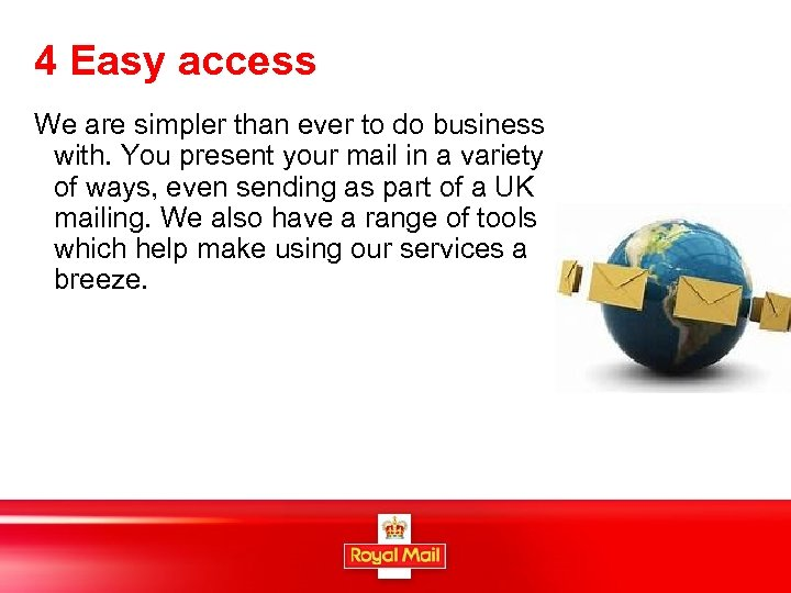 4 Easy access We are simpler than ever to do business with. You present