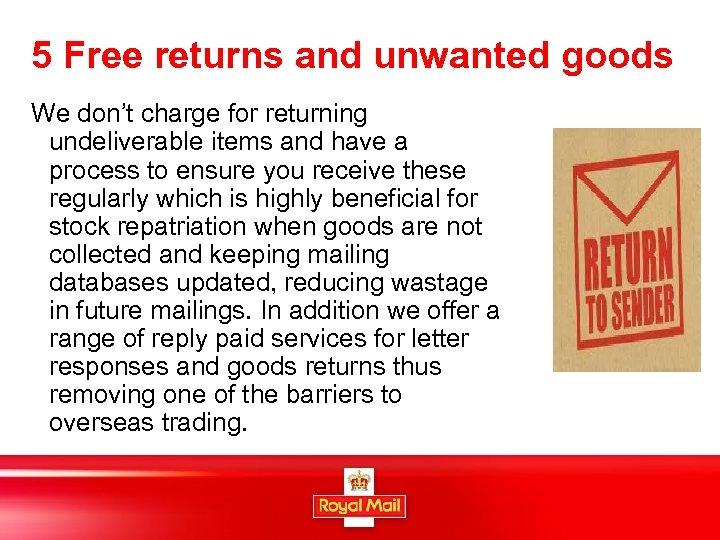 5 Free returns and unwanted goods We don't charge for returning undeliverable items and