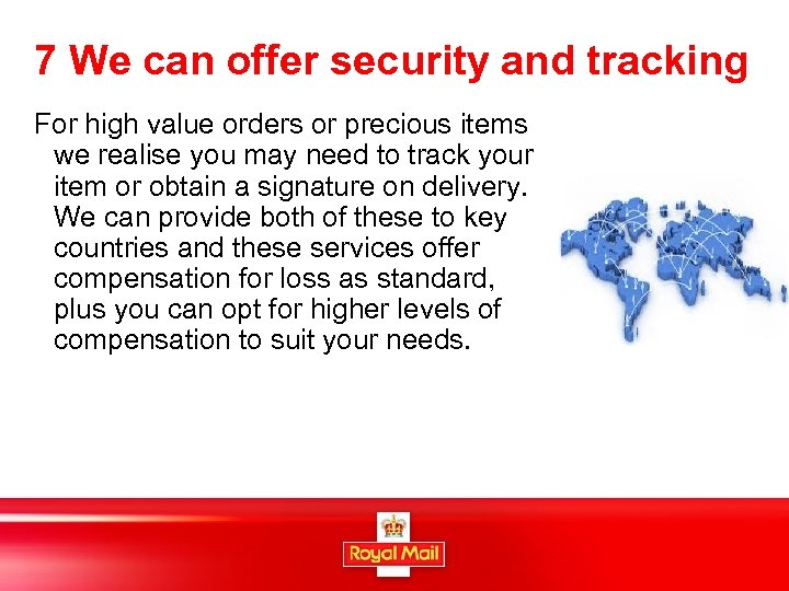 7 We can offer security and tracking For high value orders or precious items