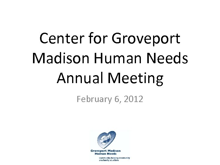 Center for Groveport Madison Human Needs Annual Meeting February 6, 2012