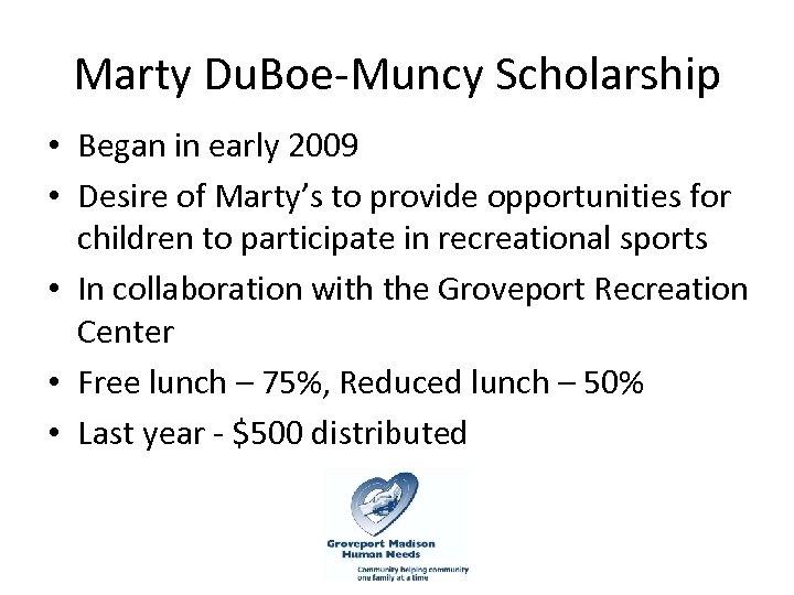 Marty Du. Boe-Muncy Scholarship • Began in early 2009 • Desire of Marty's to