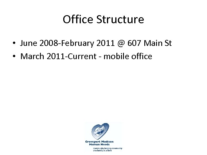 Office Structure • June 2008 -February 2011 @ 607 Main St • March 2011