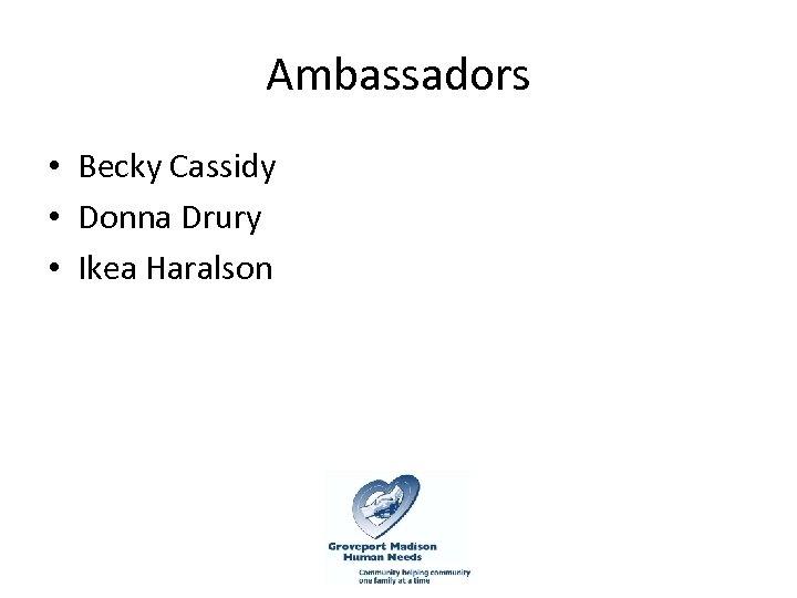 Ambassadors • Becky Cassidy • Donna Drury • Ikea Haralson