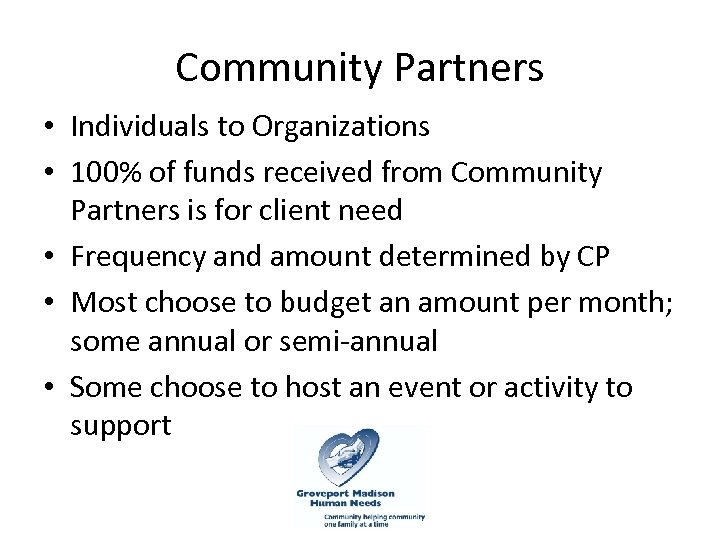 Community Partners • Individuals to Organizations • 100% of funds received from Community Partners