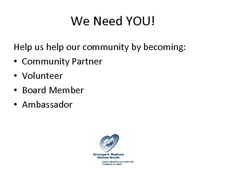 We Need YOU! Help us help our community by becoming: • Community Partner •
