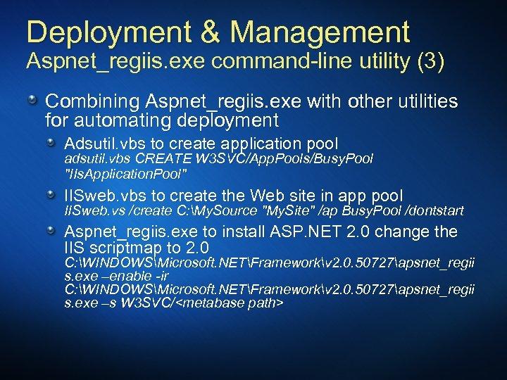 Deployment & Management Aspnet_regiis. exe command-line utility (3) Combining Aspnet_regiis. exe with other utilities