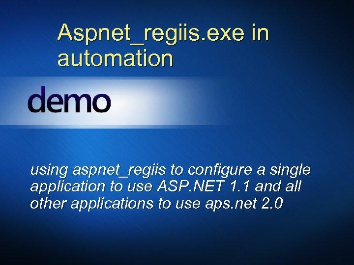 Aspnet_regiis. exe in automation using aspnet_regiis to configure a single application to use ASP.