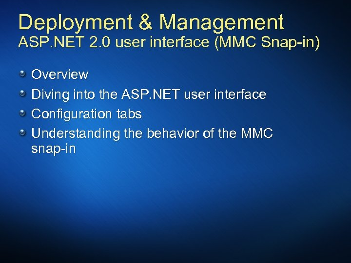 Deployment & Management ASP. NET 2. 0 user interface (MMC Snap-in) Overview Diving into