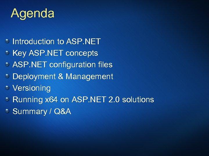 Agenda Introduction to ASP. NET Key ASP. NET concepts ASP. NET configuration files Deployment