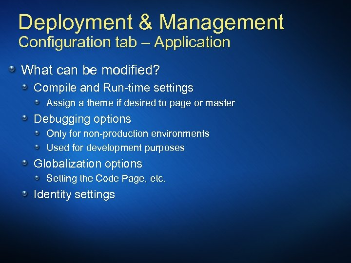 Deployment & Management Configuration tab – Application What can be modified? Compile and Run-time