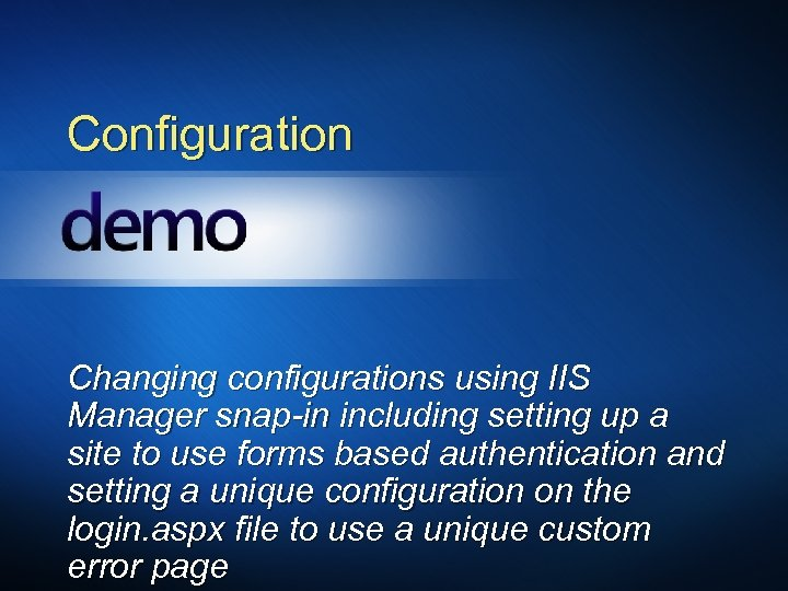 Configuration Changing configurations using IIS Manager snap-in including setting up a site to use