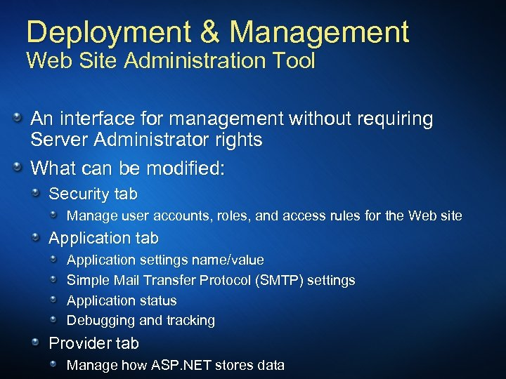 Deployment & Management Web Site Administration Tool An interface for management without requiring Server