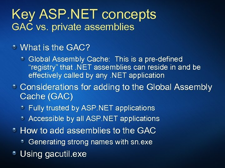Key ASP. NET concepts GAC vs. private assemblies What is the GAC? Global Assembly